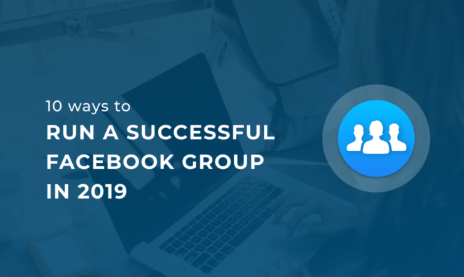 How to run a facebook group 2019